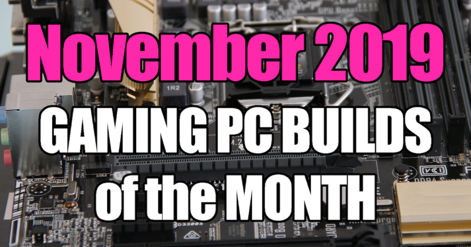 November 2019 Gaming PC Builds of the Month