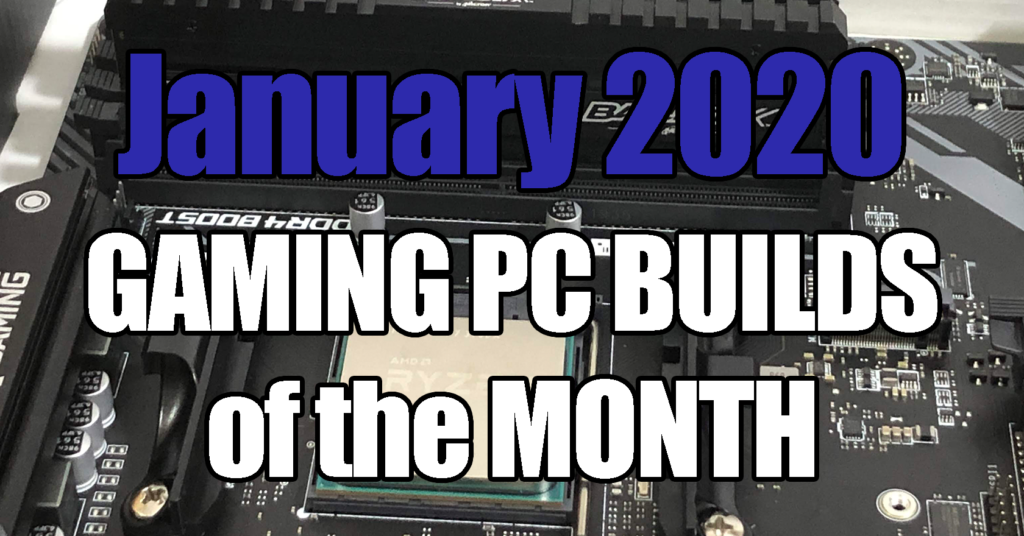 January 2020 Gaming PC Builds of the Month