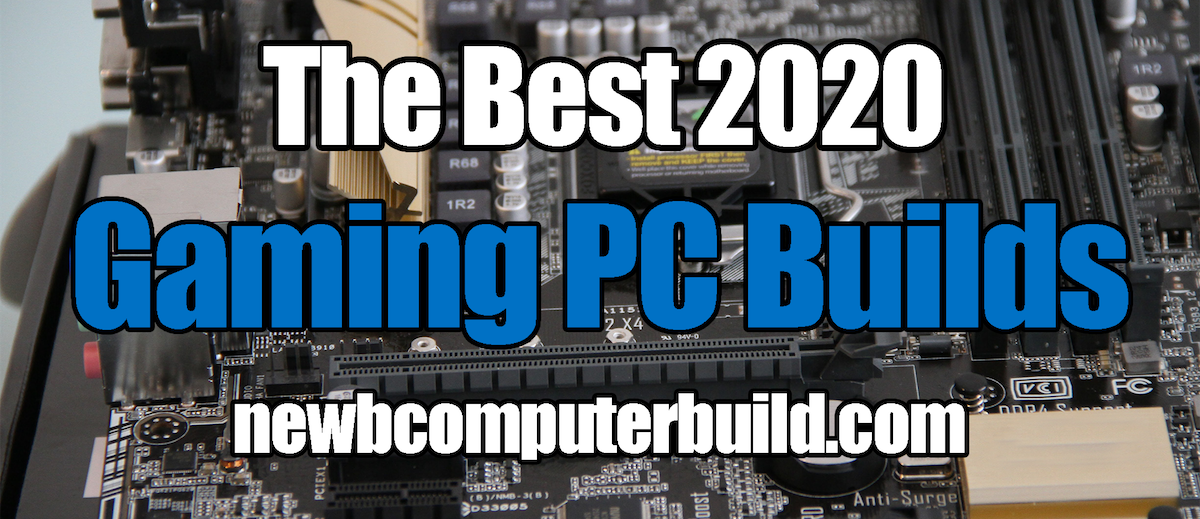 2020 PC Builds - Newb Computer Build brings you the best gaming pc builds for the year 2019. These pc builds are updated every single month January through December