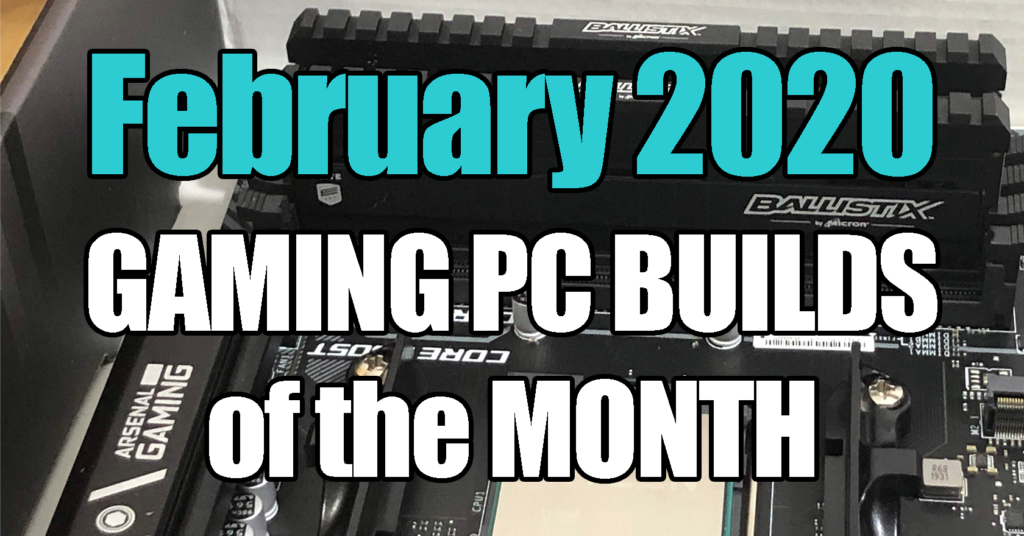 February 2020 Best Gaming PC Builds of the Month