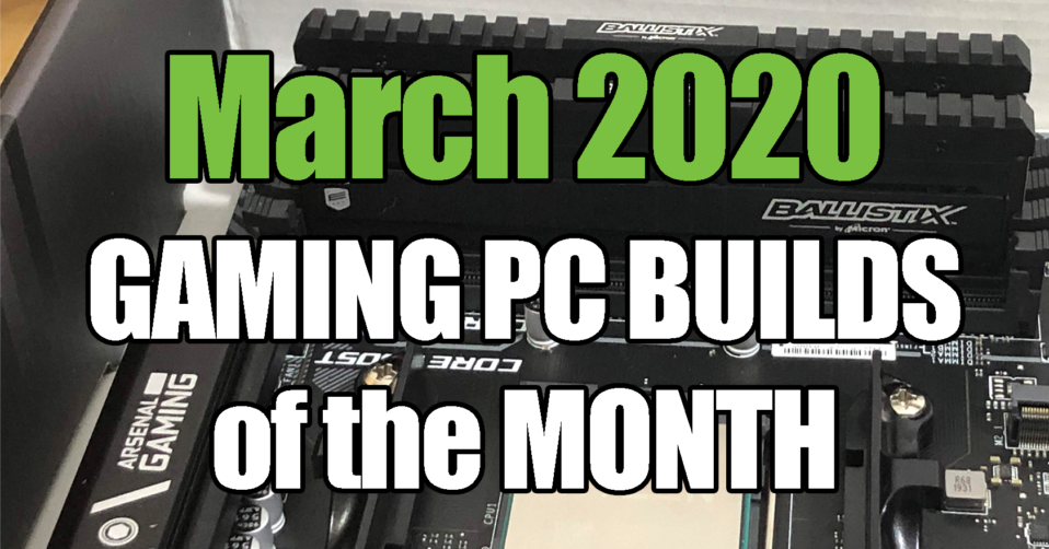 The Best March 2020 Gaming PC Builds of the Month