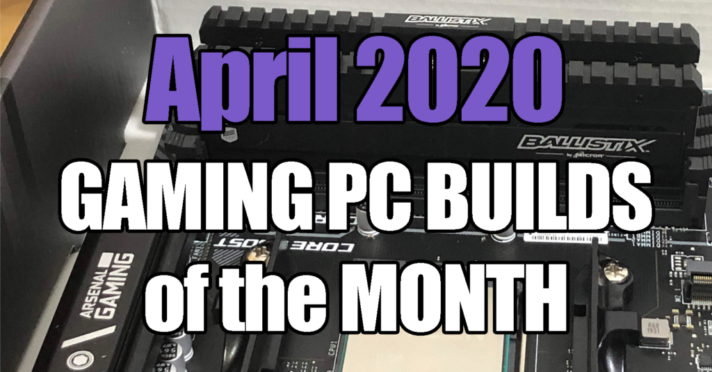 April 2020 Best Gaming PC Builds for $500 $1000 $1500 and $700