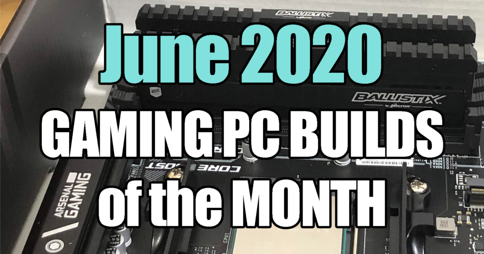 June 2020 Best Gaming PC Builds for $500 $1000 $1500 and $700