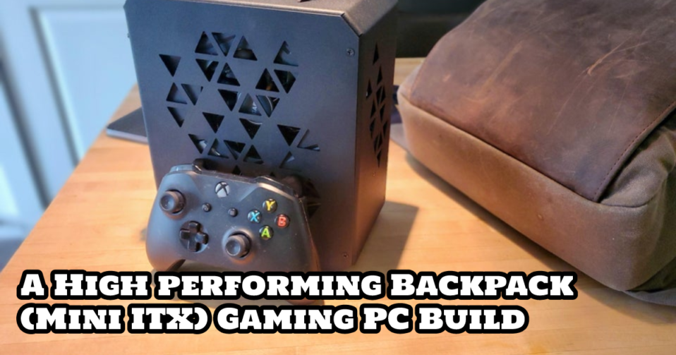 High Performing Backpack Mini ITX Gaming PC Build