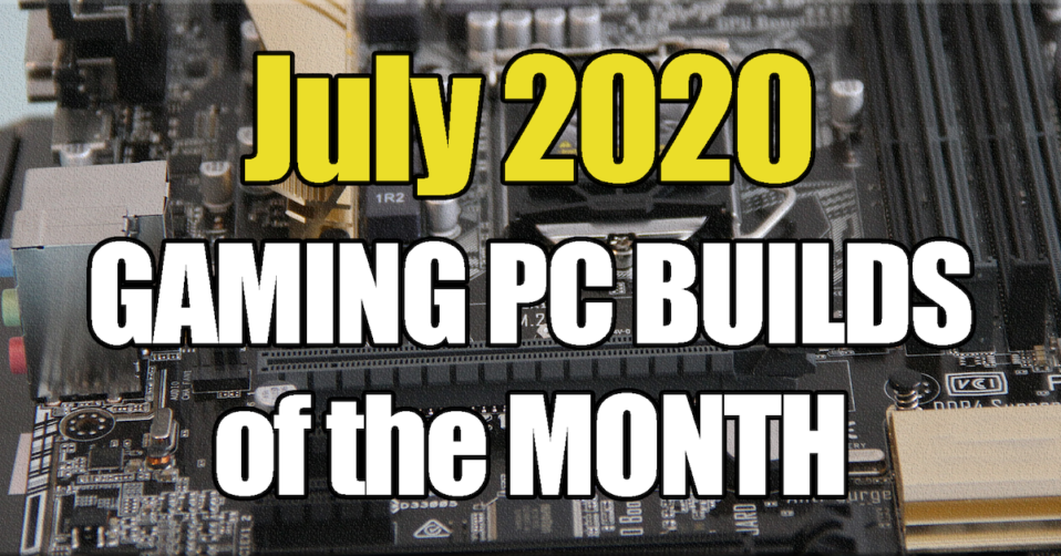 July 2020 Best Gaming PC Builds for $500 $1000 $1500 and $700
