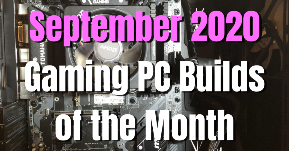 September 2020 Gaming PC Builds of the Month for $1500 $1000 $700 and $500