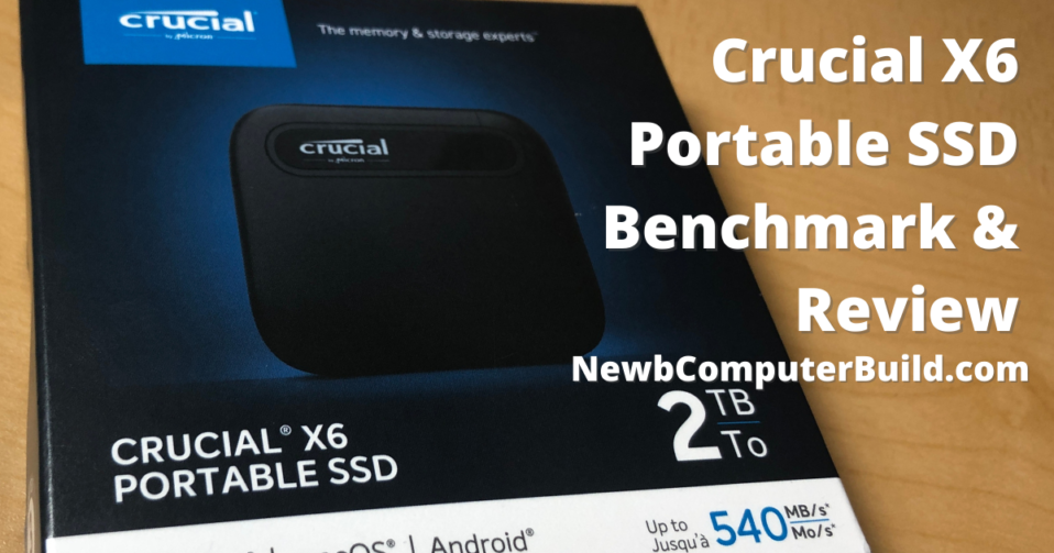 Crucial-X6-Portable-SSD-Benchmark-Review-Newb-Computer-Build