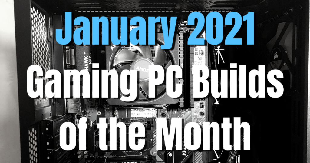 January 2021 Gaming PC Builds of the Month $500 $700 $1000 and $1500