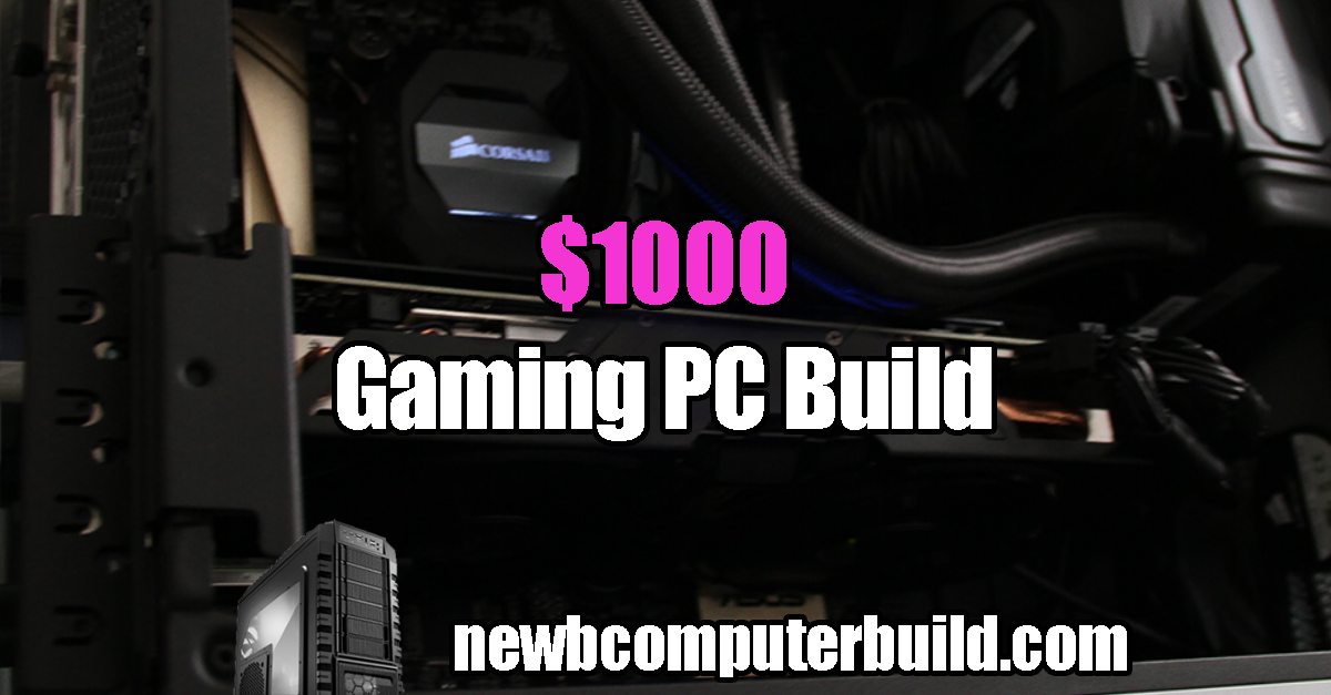 The Best $1000 PC Build for 2019