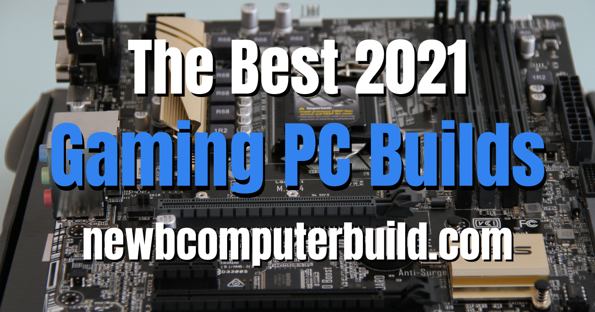 2021 PC Builds - Newb Computer Build brings you the best gaming pc builds for the year 2019. These pc builds are updated every single month January through December