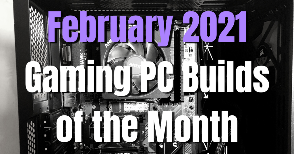 February 2021 Gaming PC Builds of the Month
