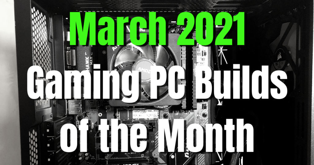 March 2021 Gaming PC Builds of the Month for $1500, $1000, $700, and $500
