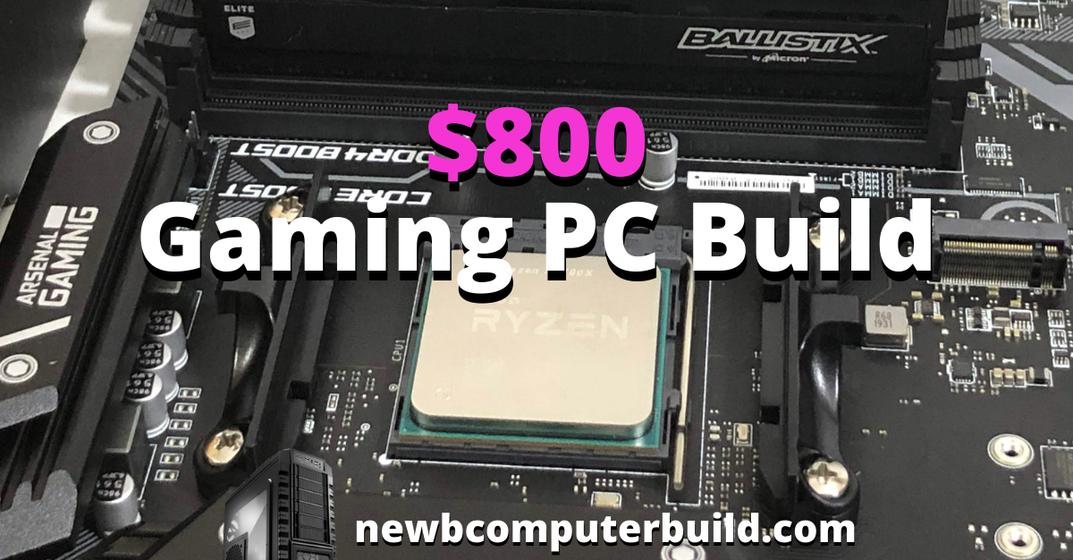 The Best $800 Gaming PC Build for 2021
