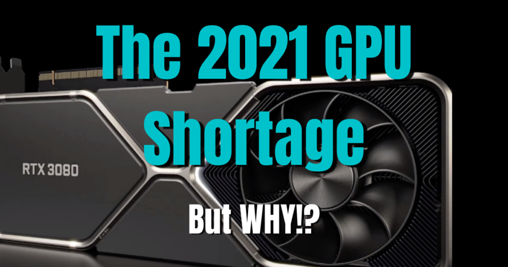 Why is it so Hard to Buy a Graphics Card Right Now The 2021 GPU Shortage