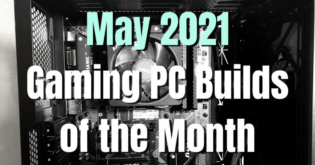 May 2021 Gaming PC Builds of the Month - Newb Computer Build
