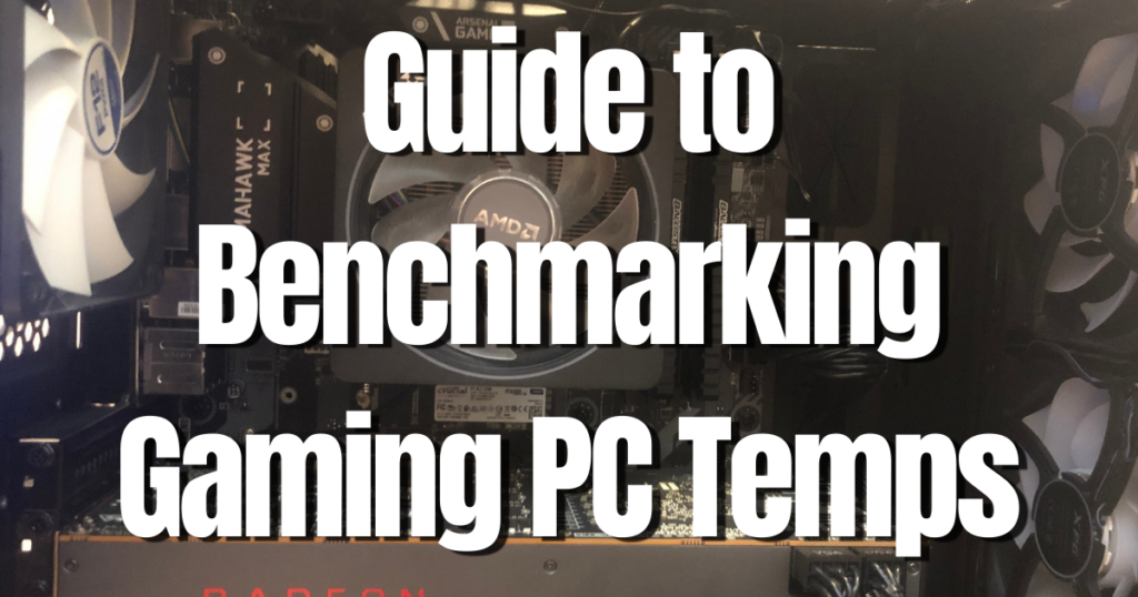 Guide to Benchmarking Gaming PC Temps - Newb Computer Build