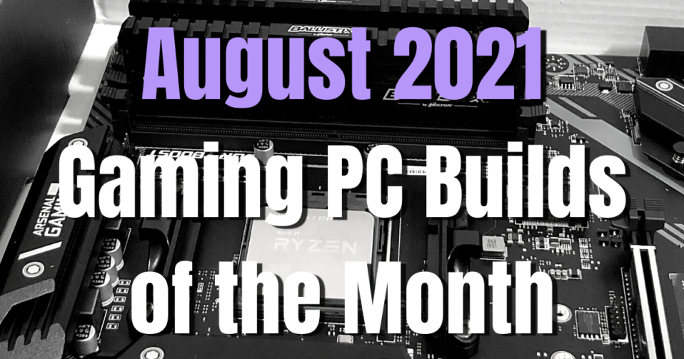 Gaming PC Builds of the Month for August 2021