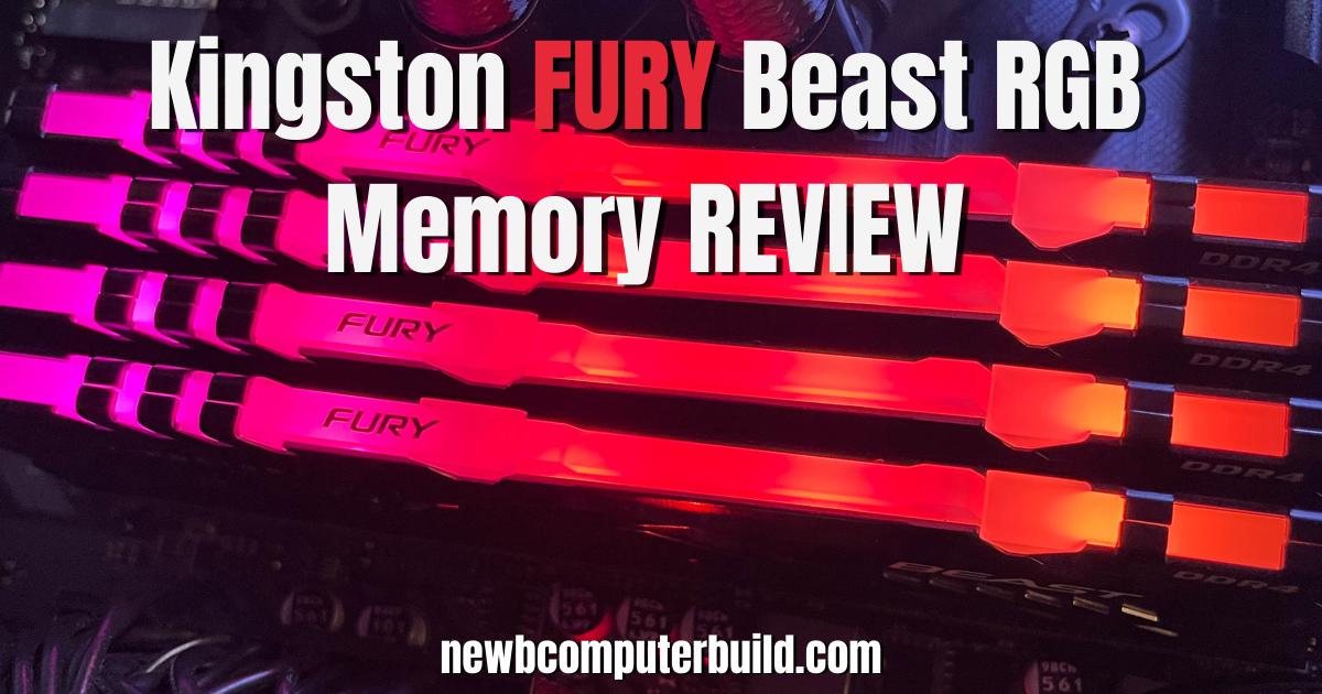 Kingston FURY Beast RGB Memory Review - Newb Computer Build