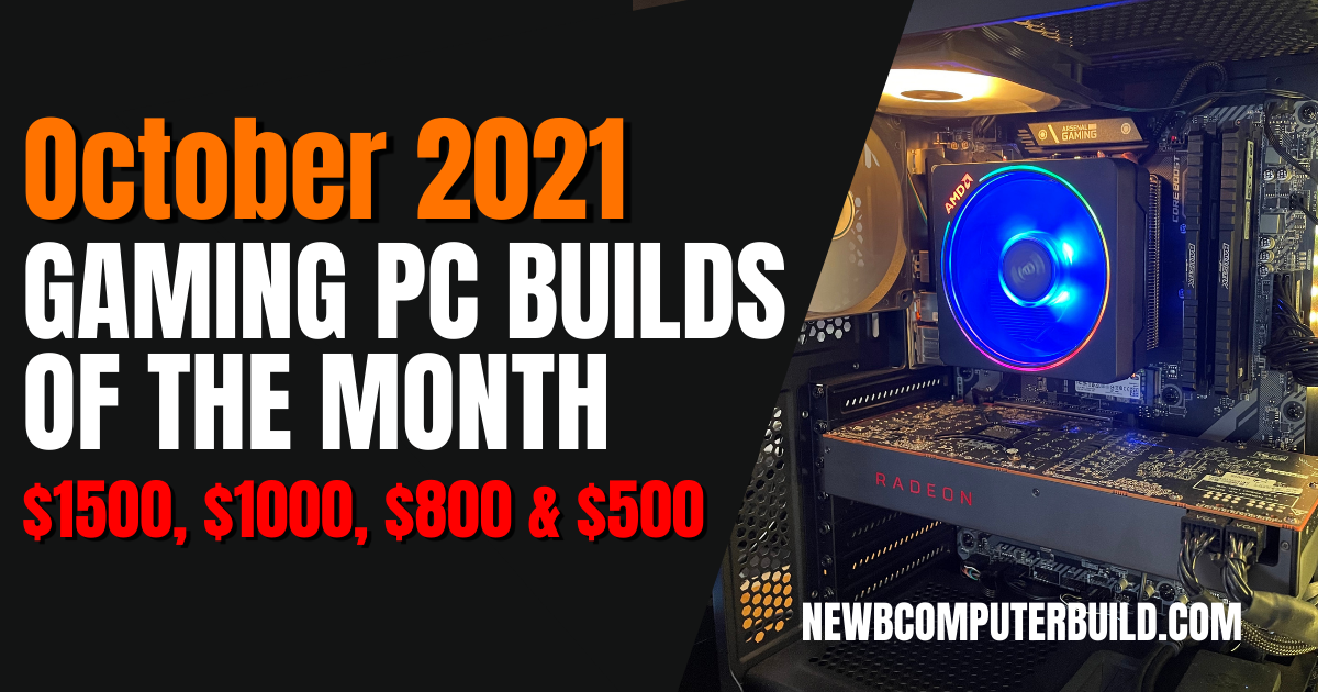 The Best October 2021 Gaming PC Builds for $1500, $1000, $800 and $500 - Newb Computer Build